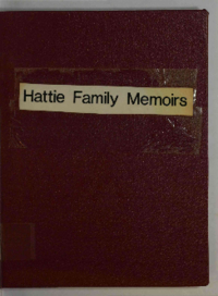 Hattie family memoirs : an account of the families descended from Alexander Hattie, émigré of 1786, with sketches of the family pioneers and related material