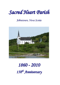 Sacred Heart Parish, Johnstown, Nova Scotia. 1860-1910. 150th Anniversary