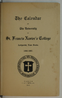 The Calendar of The University of St. Francis Xavier's College, Antigonish, Nova Scotia, 1906-1907.