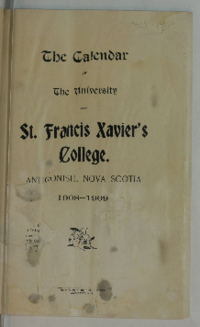 The Calendar of The University of St. Francis Xavier's College, Antigonish, Nova Scotia, 1908-1909.