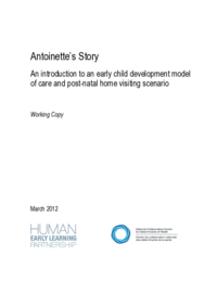 Antoinette's Story : An Introduction to an Early Child Development Model of Care and Post-natal Home Visiting Scenario